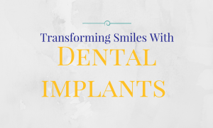Transforming Smiles With Dental Implants
